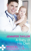 A Baby Of His Own (Mills & Boon Medical) (Bachelor Dads, Book 6)