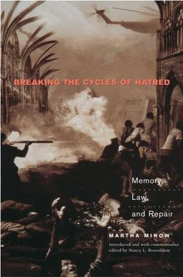 Breaking the Cycles of Hatred: Memory, Law, and Repair