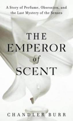 The Emperor of Scent: A Story of Perfume, Obsession, and the Last Mystery of the Senses