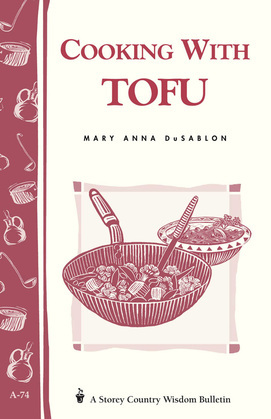 Cooking with Tofu: Storey Country Wisdom Bulletin A-74