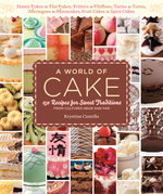 A World of Cake: 150 Recipes for Sweet Traditions from Cultures Near and Far; Honey Cakes to Flat Cakes, Fritters to Chiffons, Tartes t
