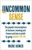 Uncommon Sense: The popular misconceptions of business, investing and finance and how to profit by going against the tide