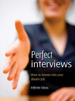 Perfect Interviews: How to Breeze Into Your Perfect Job