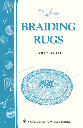 Braiding Rugs: A Storey Country Wisdom Bulletin A-03