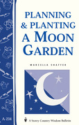 Planning & Planting a Moon Garden: (Storey's Country Wisdom Bulletin A-234)