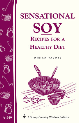 Sensational Soy: Recipes for a Healthy Diet: Storey's Country Wisdom Bulletin A-249