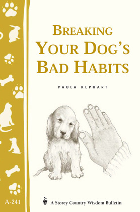 Breaking Your Dog's Bad Habits (Storey's Country Wisdom Bulletin A-241)