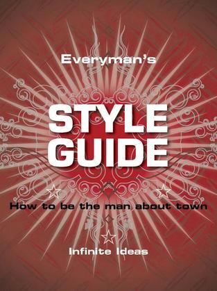 Everyman's Style Guide: How to Be the Man about Town