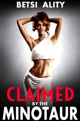 Claimed by the Minotaur (Monster Paranormal Fantasy Rough Sex Breeding Erotica)