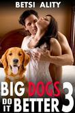 Big Dogs Do it Better 3 (Bestiality Threesome Man Woman Beast Menage Knotting Zoophilia Erotica)