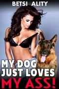 My Dog Just Loves My Ass! (Bestiality Zoophilia Knotting Dog Sex Virgin Anal Creampie Taboo Erotica XXX)