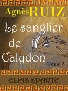 Le sanglier de Calydon, tome 3 (Elias Sparte)
