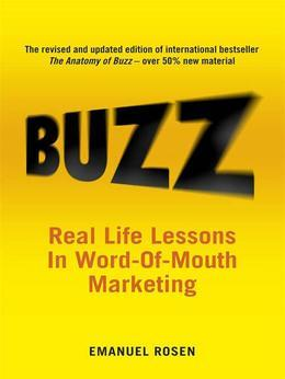 Buzz: Real-life Lessons in Word-of-Mouth Marketing