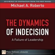 Dynamics of Indecision, The: A Failure of Leadership
