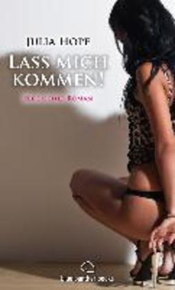 Lass mich kommen! Erotischer Roman