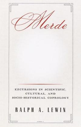 Merde: Excursions in Scientific, Cultural, and Socio-Historical Coprology