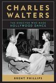 Charles Walters: The Director Who Made Hollywood Dance