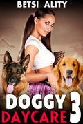 Doggy Daycare Vol. 3 (Bestiality Zoophilia Knotting Dog Sex Virgin Creampie Taboo Animal Sex Anal Creampie Erotica XXX)