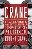 Crane: Sex, Celebrity, and My Father's Unsolved Murder