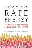 The Campus Rape Frenzy: The Attack on Due Process at America¿s Universities