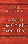 The Art of the Chief Executive: A guide for aspiring and reflective leaders