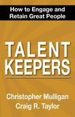 Talent Keepers: How To Engage and Retain Great People