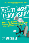 Reality-Based Leadership: Ditch the Drama, Restore Sanity to the Workplace, and Turn Excuses into Results