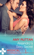 Alejandro's Sexy Secret (Mills & Boon Medical) (Hot Latin Docs, Book 2)