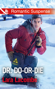 Dr. Do-Or-Die (Mills & Boon Romantic Suspense) (Doctors in Danger, Book 2)