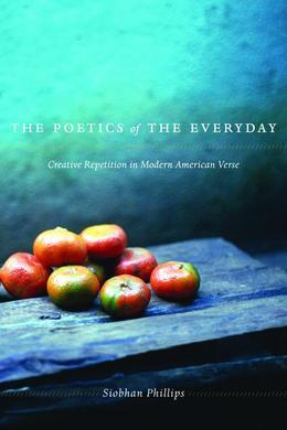 The Poetics of the Everyday: Creative Repetition in Modern American Verse