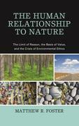The Human Relationship to Nature: The Limit of Reason, the Basis of Value, and the Crisis of Environmental Ethics