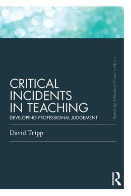 Critical Incidents in Teaching (Classic Edition): Developing Professional Judgement