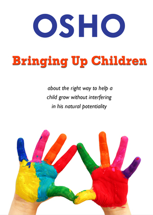 Bringing Up Children: about the right way to help a child grow without interfering in his natural potentiality