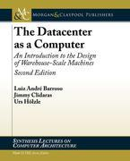 The Datacenter as a Computer: An Introduction to the Design of Warehouse-Scale Machines