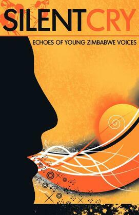Silent Cry. Echoes of Young Zimbabwe Voices: Echoes of Young Zimbabwe Voices