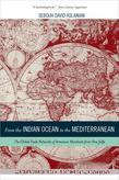 From the Indian Ocean to the Mediterranean: The Global Trade Networks of Armenian Merchants from New Julfa