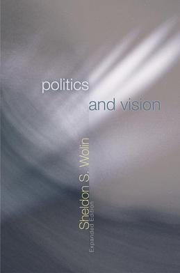 Politics and Vision: Continuity and Innovation in Western Political Thought (Expanded Edition)