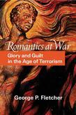 Romantics at War: Glory and Guilt in the Age of Terrorism