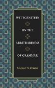 Wittgenstein on the Arbitrariness of Grammar