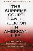 """The Supreme Court and Religion in American Life, Vol. 2: From """"Higher Law"""" to """"Sectarian Scruples"""""""