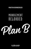 Management Reloaded: Plan B