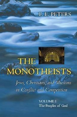 The Monotheists: Jews, Christians, and Muslims in Conflict and Competition, Volume I: The Peoples of God