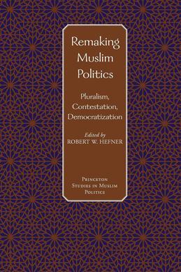 Remaking Muslim Politics: Pluralism, Contestation, Democratization