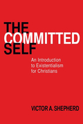 The Committed Self: An Introduction to Existentialism for Christians