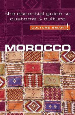Morocco - Culture Smart!: The Essential Guide to Customs &amp; Culture