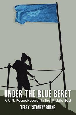 Under the Blue Beret: A U.N. Peacekeeper in the Middle East