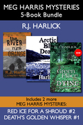 Meg Harris Mysteries 5-Book Bundle: Death's Golden Whisper / Red Ice for a Shroud / The River Runs Orange / Arctic Blue Death / A Green Place for Dyin