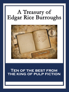 A Treasury of Edgar Rice Burroughs: At the Earth's Core; Pellucidar; The Outlaw of Torn; The Efficiency Expert; The Monster Men; The Oakdale Affair; T