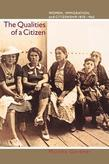 The Qualities of a Citizen: Women, Immigration, and Citizenship, 1870-1965