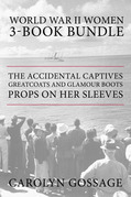 World War II Women 3-Book Bundle: The Accidental Captives / Greatcoats and Glamour Boots / Props on Her Sleeves